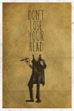 Don't Lose Your Head Kunstdrucke