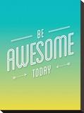 Be Awesome Today Bedruckte aufgespannte Leinwand von Brett Wilson