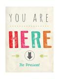 You are Here (Du bist hier - Motivationsposter) Giclée-Premiumdruck von  Kindred Sol Collective