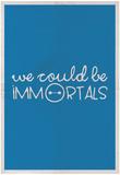 We Could Be Immortal Billeder