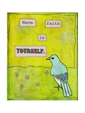 Have Faith in Yourself Giclée-Druck von Tammy Kushnir
