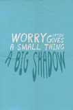 Worry Often Gives A Small Thing A Big Shadow Targa di plastica