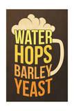Water, Hops, Barley, Yeast - Beer Plakater af  Lantern Press