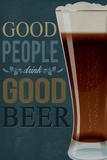 Good People Drink Good Beer Premium Giclée-tryk af  Lantern Press