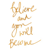 Believe and You will Become (gold foil) Stampa