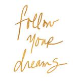 Follow Your Dreams (gold foil) Kunstdrucke