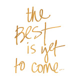 The Best is yet to Come (gold foil) Poster