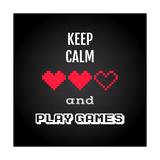 Keep Calm and Play Games, Gaming Quote Vector Stampa di  kasha_malasha