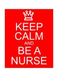 Keep Calm and Be A Nurse Pôsteres por  mybaitshop