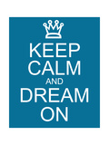Keep Calm and Dream On Posters tekijänä  mybaitshop