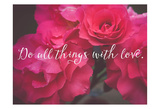 Do All Things With Love Roses Poster par Ashley Davis