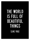 The World Is Full Of Beautiful Things Poster van Brett Wilson