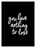 You Have Nothing To Lose Poster von Brett Wilson