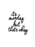 Its Monday But Thats Okay Kunstdrucke von Brett Wilson