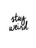 Stay Weird Stampe di Brett Wilson