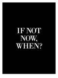 If Not Now When Affiches par Brett Wilson