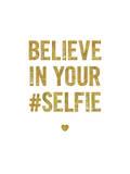 Believe In Your Selfie Affiches par Brett Wilson