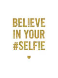 Believe In Your Selfie Láminas por Brett Wilson