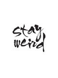 Stay Weird Print by Brett Wilson