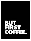 But First Coffee Posters por Brett Wilson