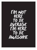 Im Not Here To Be Average Affiches par Brett Wilson