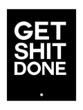 Get Shit Done Black and White Pôsters por  NaxArt