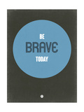 Be Brave Today 2 Giclée-Premiumdruck von  NaxArt