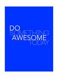Do Something Awesome Today 2 Giclée-Premiumdruck von  NaxArt