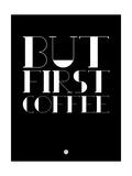 But First Coffee 1 Posters tekijänä  NaxArt