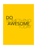 Do Something Awesome Today 1 Pósters por  NaxArt