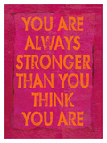 You Are Always Stronger Reproduction procédé giclée par Lisa Weedn