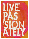 Live Passionately Stampa giclée di Lisa Weedn