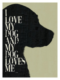 I Love My Dog And My Dog Loves Me Reproduction procédé giclée par Lisa Weedn