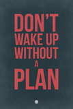 Don't Wake Up Without a Plan 3 Plastskilt av  NaxArt