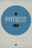 Be Patient Today 1 Targa di plastica di  NaxArt