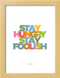 Stay Hungry, Stay Foolish (Steve Jobs) Prints by  Visual Philosophy