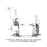 """I asked you in, Featherstone, because I had a sudden desire to reach out …"" - New Yorker Cartoon Reproduction giclée Premium par Robert Weber"