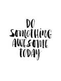 Do Something Awesome Today Stampe di Brett Wilson