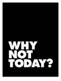 Why Not Today Poster von Brett Wilson
