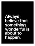 Always Believe That Something Wonderful is About to Happen Poster di Brett Wilson