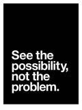 See The Possibility not the Problem Kunstdrucke von Brett Wilson