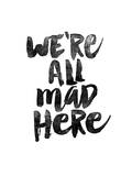 We Are All Mad Here Posters por Brett Wilson