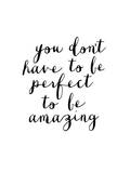 You Dont Have to Be Perfect to Be Amazing Posters van Brett Wilson