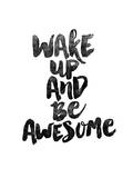 Wake Up and Be Awesome Kunstdrucke von Brett Wilson