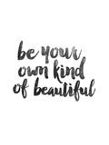 Be Your Own Kind of Beautiful Posters van Brett Wilson