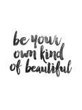 Be Your Own Kind of Beautiful Láminas por Brett Wilson