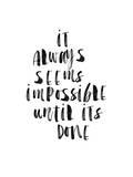 It Always Seems Impossible Until Its Done Poster von Brett Wilson