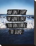 You Can't Stop The Waves, But You Can Learn To Surf Reproducción de lámina sobre lienzo por Leah Flores