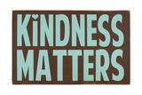 Kindness Matters Stampa di Erin Deranja