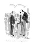 """No, I would not welcome a contrasting point of view."" - New Yorker Cartoon Premium Giclee Print by Bernard Schoenbaum"